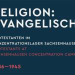 """Wanderausstellung """"Religion: Evangelisch"""". Protestanten im KZ Sachsenhausen 1936 – 1945"""